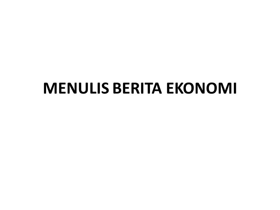 MENULIS BERITA EKONOMI