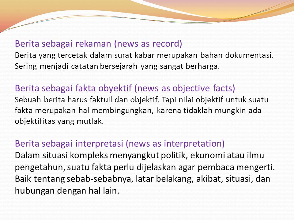 Berita sebagai rekaman (news as record) Berita yang tercetak dalam surat kabar merupakan bahan dokumentasi.