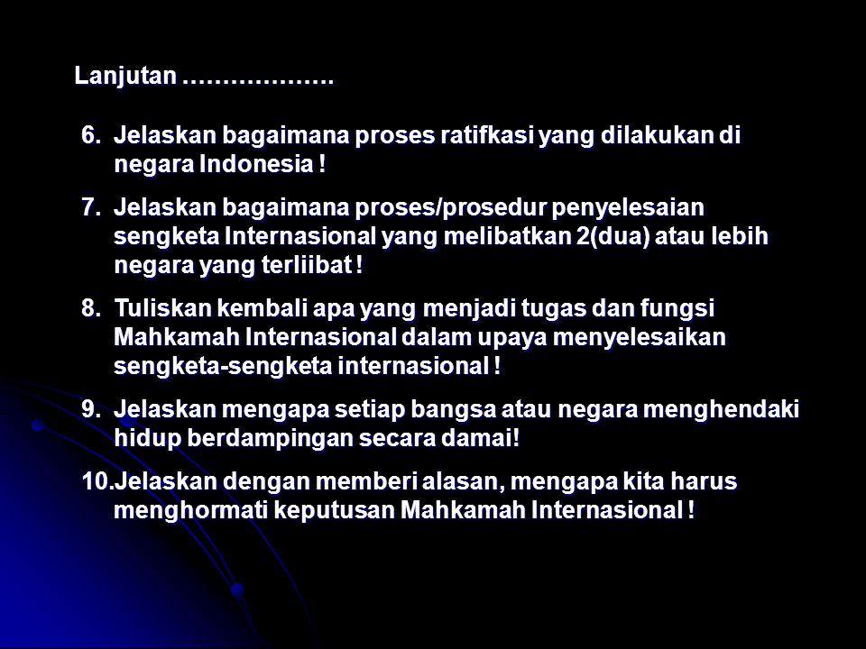 Lanjutan ………………. Jelaskan bagaimana proses ratifkasi yang dilakukan di negara Indonesia !