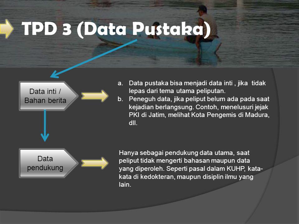 TPD 3 (Data Pustaka) Data inti / Bahan berita Data pendukung