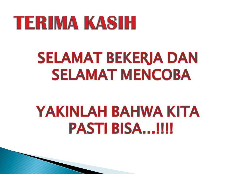 TERIMA KASIH SELAMAT BEKERJA DAN SELAMAT MENCOBA YAKINLAH BAHWA KITA PASTI BISA...!!!!
