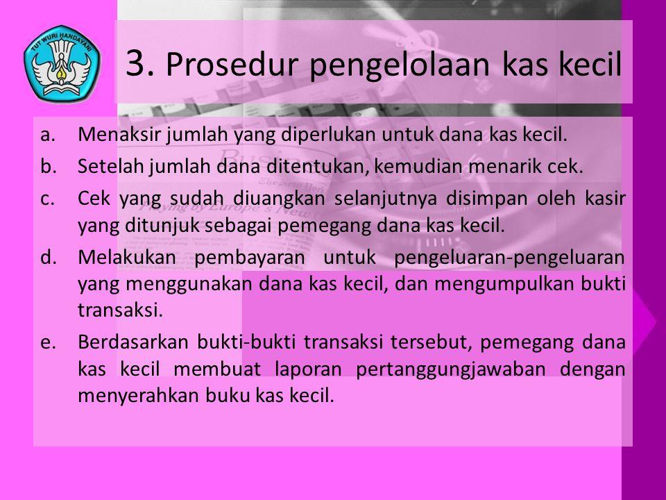 3. Prosedur pengelolaan kas kecil