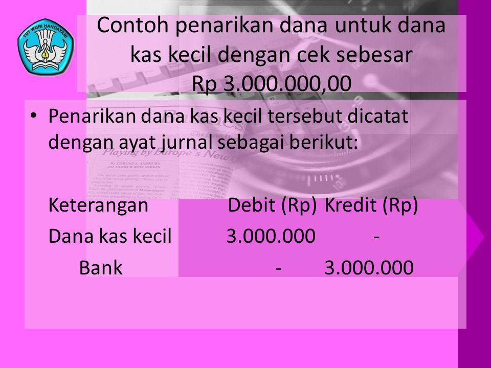 Contoh penarikan dana untuk dana kas kecil dengan cek sebesar Rp 3.000.000,00