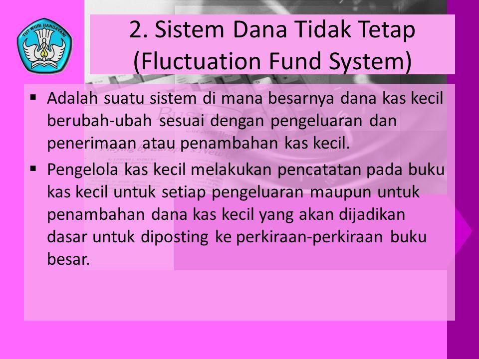 2. Sistem Dana Tidak Tetap (Fluctuation Fund System)