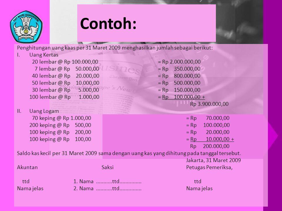 Contoh: Penghitungan uang kaas per 31 Maret 2009 menghasilkan jumlah sebagai berikut: Uang Kertas.