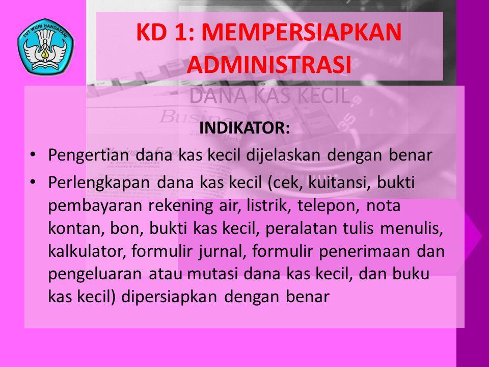 KD 1: MEMPERSIAPKAN ADMINISTRASI DANA KAS KECIL