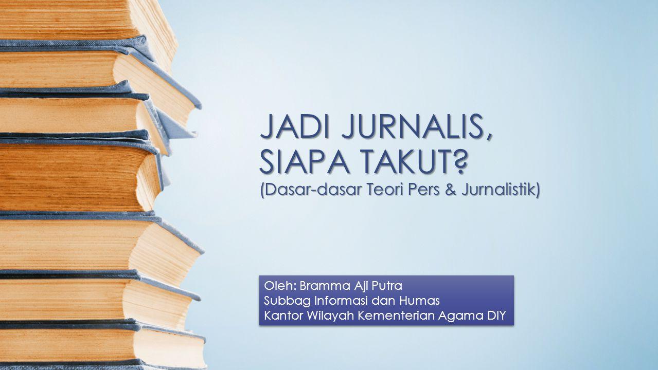 JADI JURNALIS, SIAPA TAKUT (Dasar-dasar Teori Pers & Jurnalistik)
