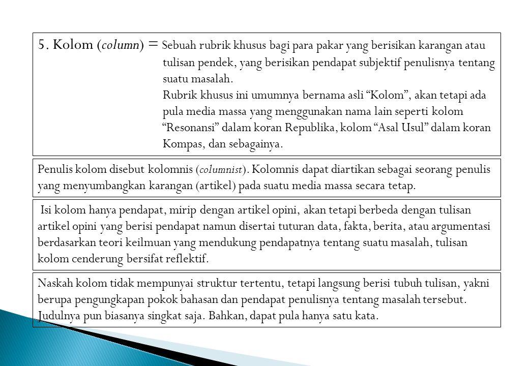 5. Kolom (column) = Sebuah rubrik khusus bagi para pakar yang berisikan karangan atau
