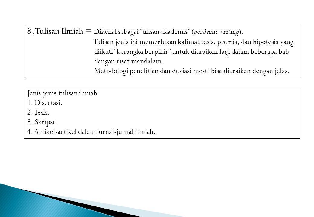 8. Tulisan Ilmiah = Dikenal sebagai ulisan akademis (academic writing).