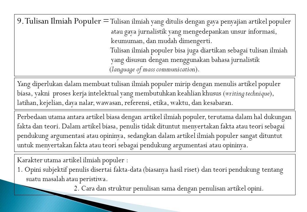 9. Tulisan Ilmiah Populer = Tulisan ilmiah yang ditulis dengan gaya penyajian artikel populer