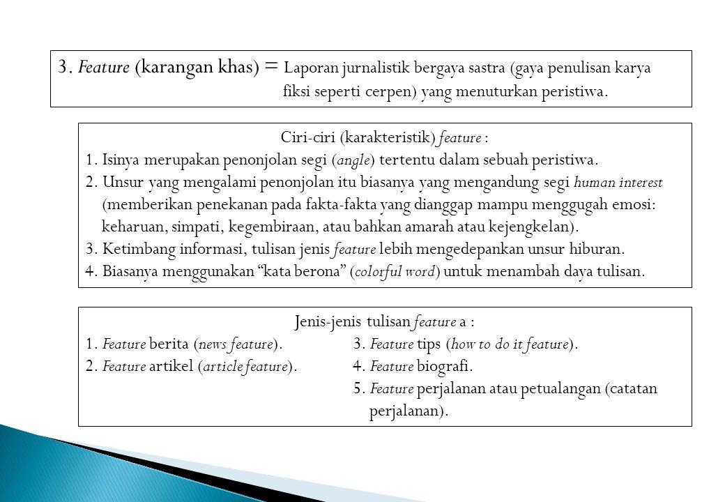 3. Feature (karangan khas) = Laporan jurnalistik bergaya sastra (gaya penulisan karya