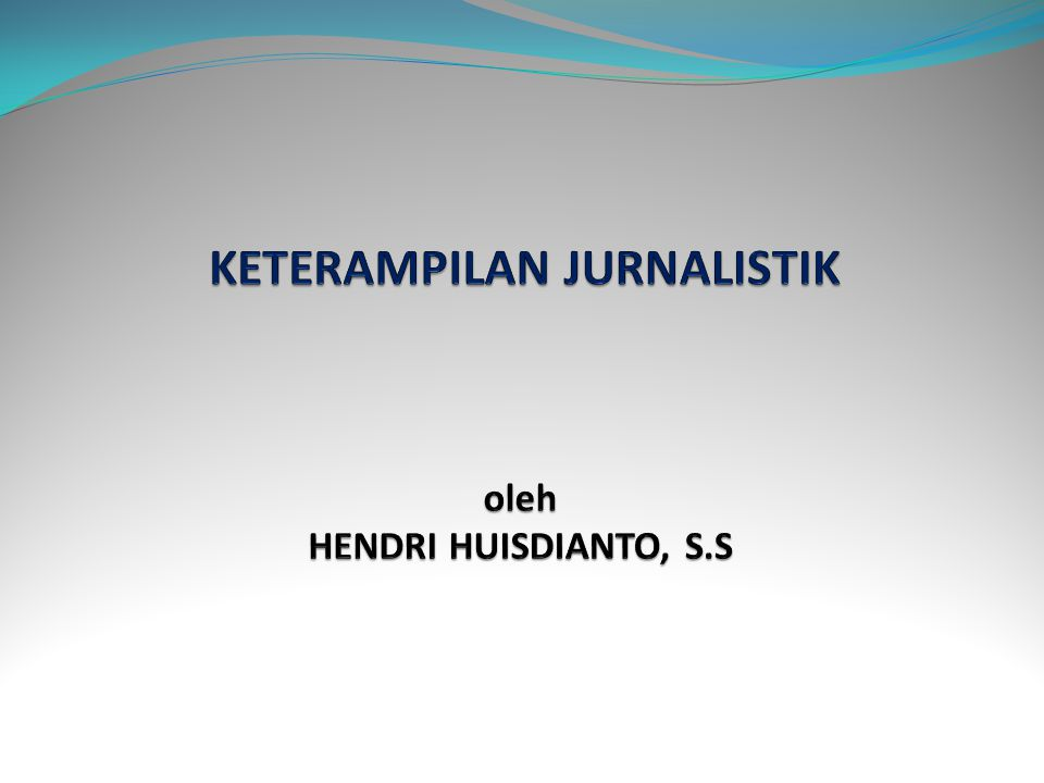KETERAMPILAN JURNALISTIK oleh HENDRI HUISDIANTO, S.S