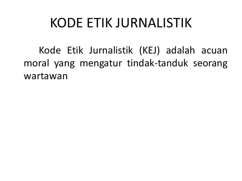 KODE ETIK JURNALISTIK Kode Etik Jurnalistik (KEJ) adalah acuan moral yang mengatur tindak-tanduk seorang wartawan.