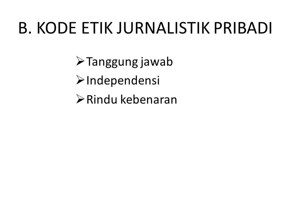 B. KODE ETIK JURNALISTIK PRIBADI