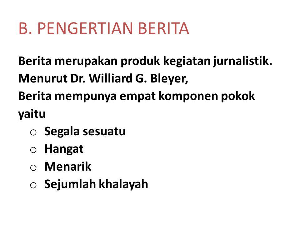 B. PENGERTIAN BERITA Berita merupakan produk kegiatan jurnalistik.