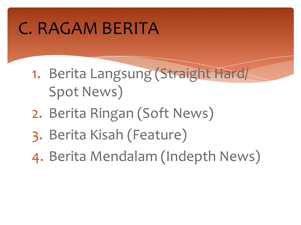 C. RAGAM BERITA Berita Langsung (Straight Hard/ Spot News)