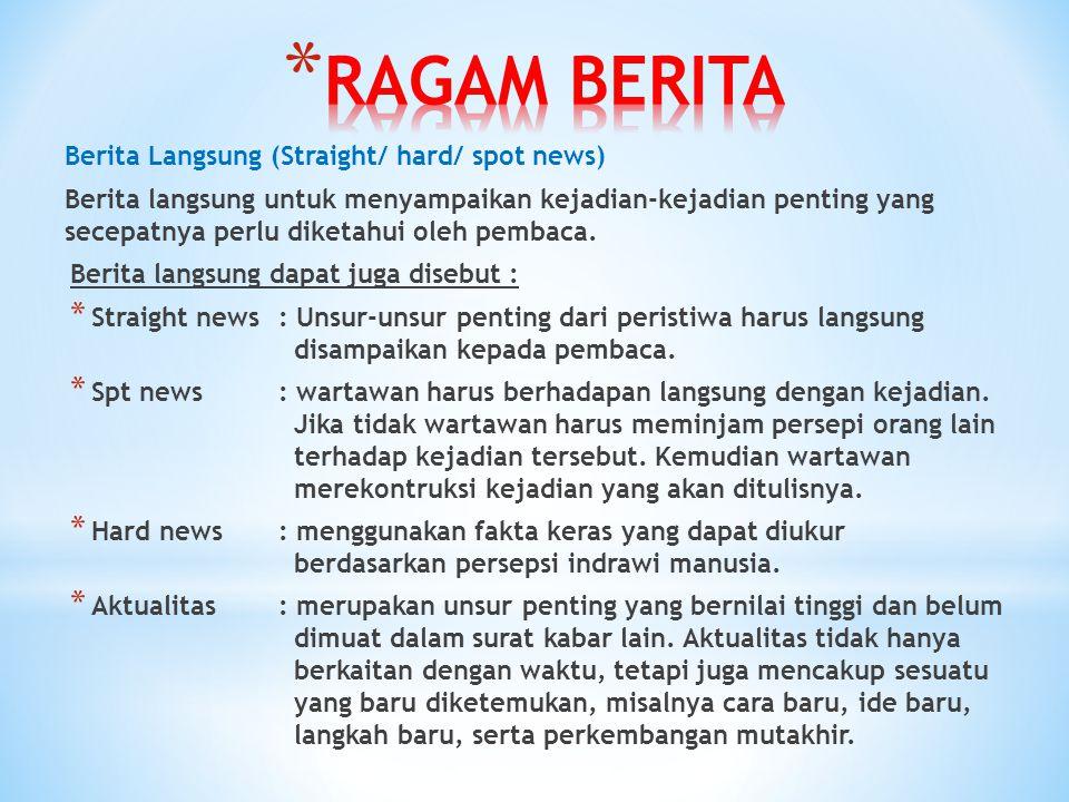 RAGAM BERITA Berita Langsung (Straight/ hard/ spot news)