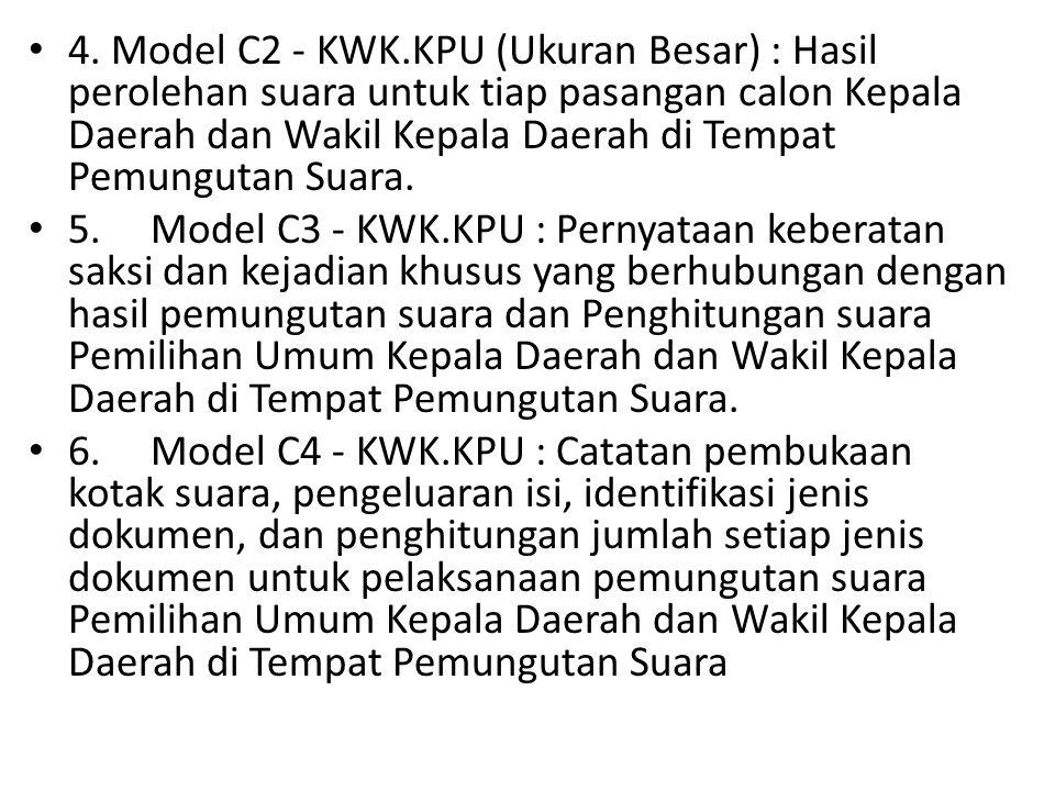 4. Model C2 - KWK.KPU (Ukuran Besar) : Hasil perolehan suara untuk tiap pasangan calon Kepala Daerah dan Wakil Kepala Daerah di Tempat Pemungutan Suara.