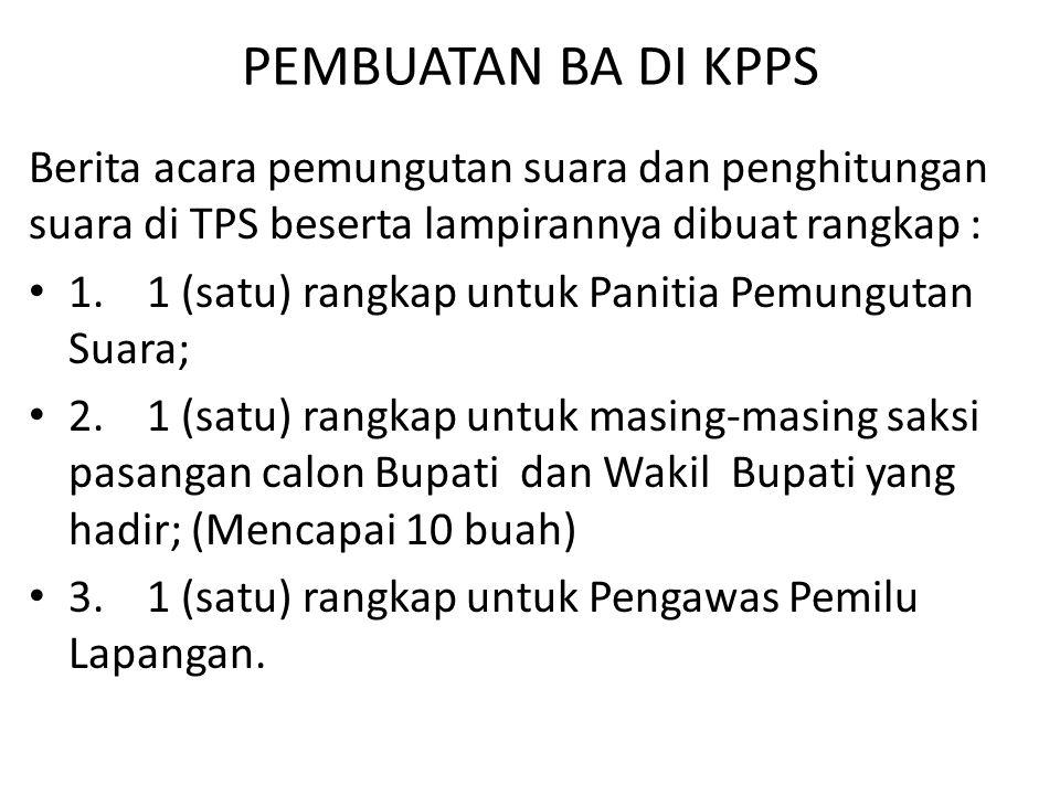 PEMBUATAN BA DI KPPS Berita acara pemungutan suara dan penghitungan suara di TPS beserta lampirannya dibuat rangkap :