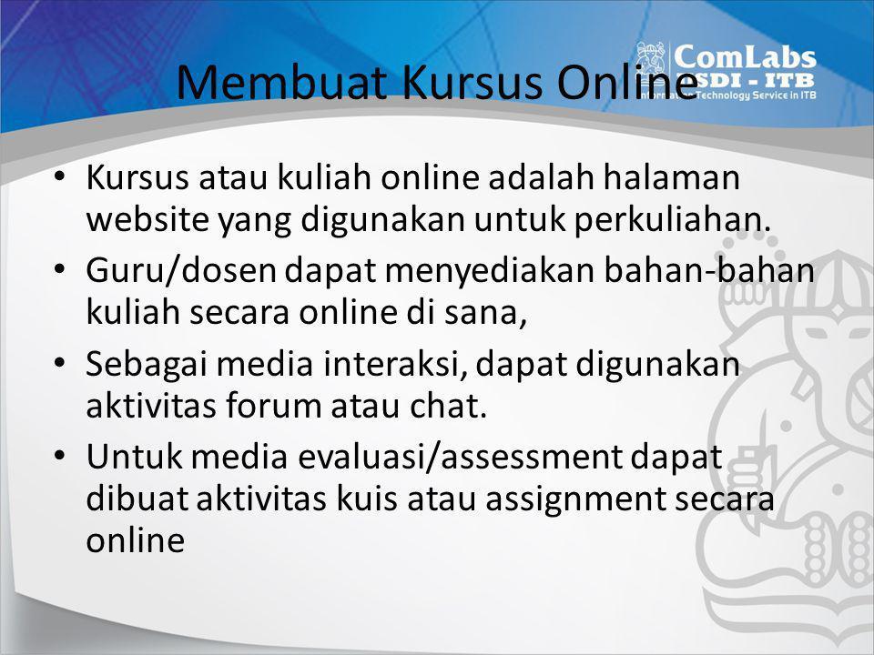 Membuat Kursus Online Kursus atau kuliah online adalah halaman website yang digunakan untuk perkuliahan.