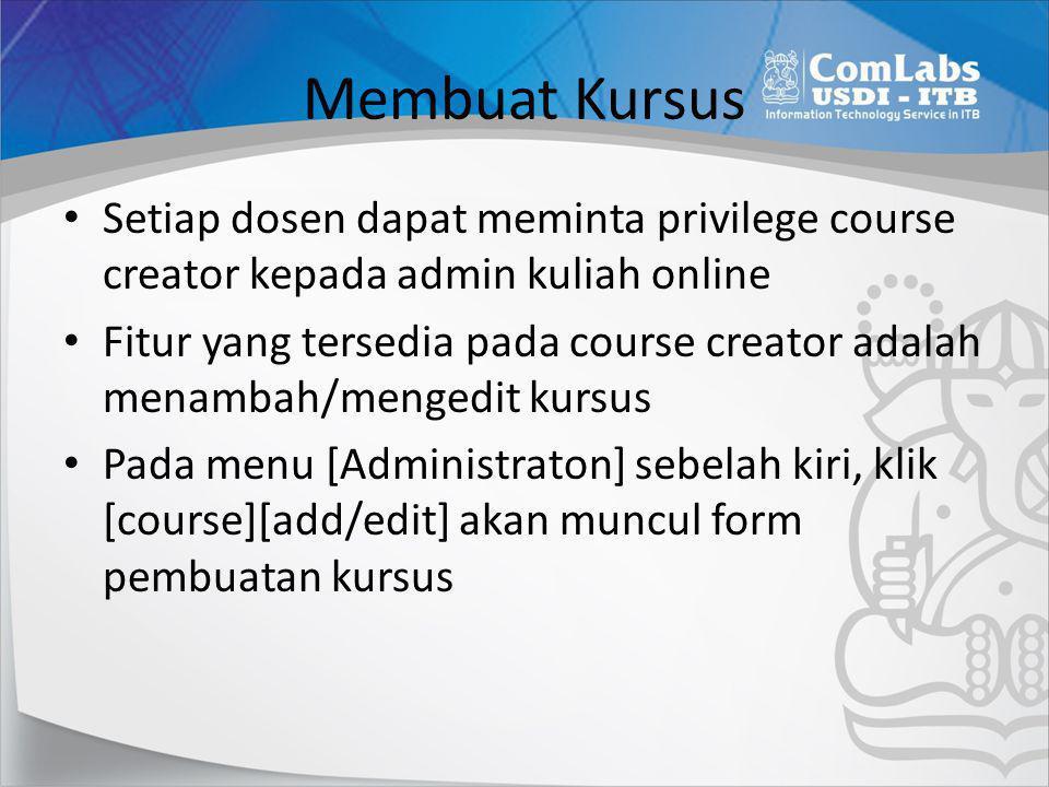 Membuat Kursus Setiap dosen dapat meminta privilege course creator kepada admin kuliah online.