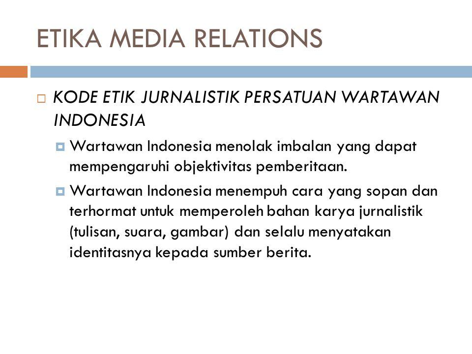 ETIKA MEDIA RELATIONS KODE ETIK JURNALISTIK PERSATUAN WARTAWAN INDONESIA.