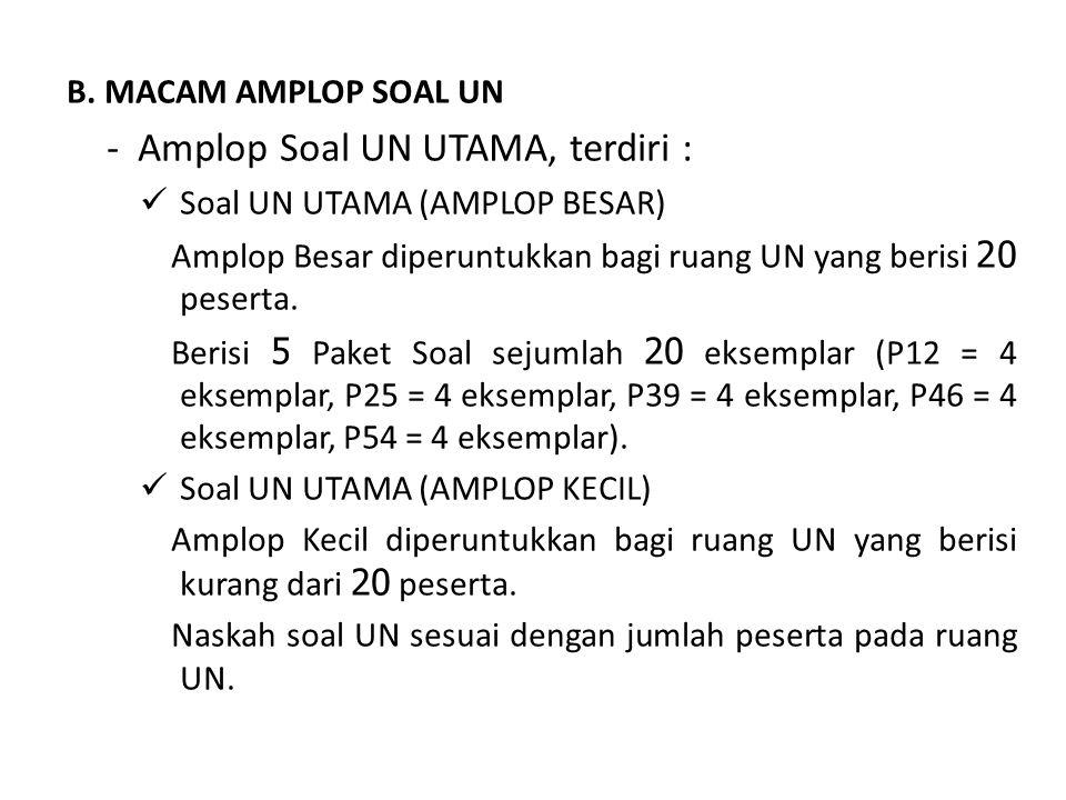 - Amplop Soal UN UTAMA, terdiri :