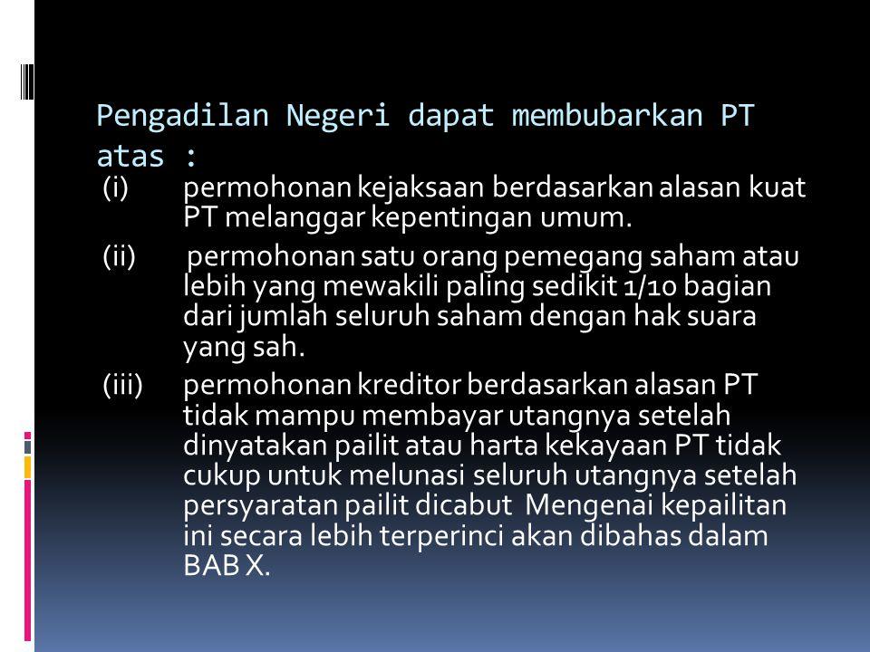 Pengadilan Negeri dapat membubarkan PT atas :