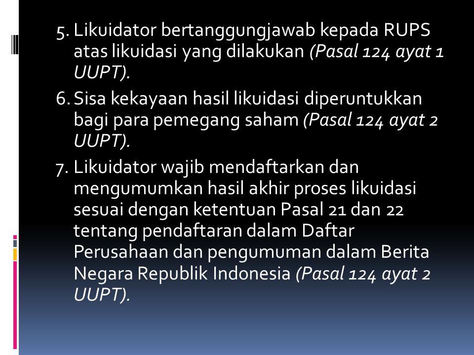 5. Likuidator bertanggungjawab kepada RUPS atas likuidasi yang dilakukan (Pasal 124 ayat 1 UUPT).