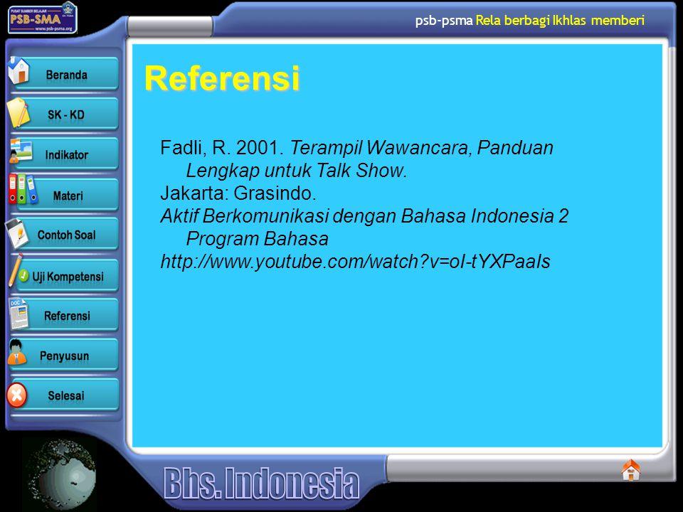 Referensi Fadli, R. 2001. Terampil Wawancara, Panduan Lengkap untuk Talk Show. Jakarta: Grasindo.