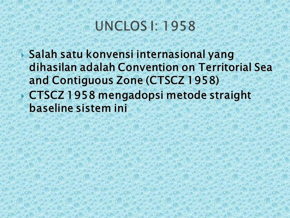 UNCLOS I: 1958 Salah satu konvensi internasional yang dihasilan adalah Convention on Territorial Sea and Contiguous Zone (CTSCZ 1958)