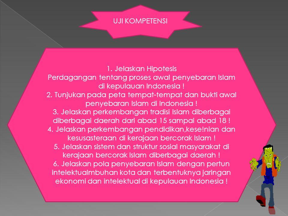 UJI KOMPETENSI 1. Jelaskan Hipotesis. Perdagangan tentang proses awal penyebaran Islam di kepulauan Indonesia !