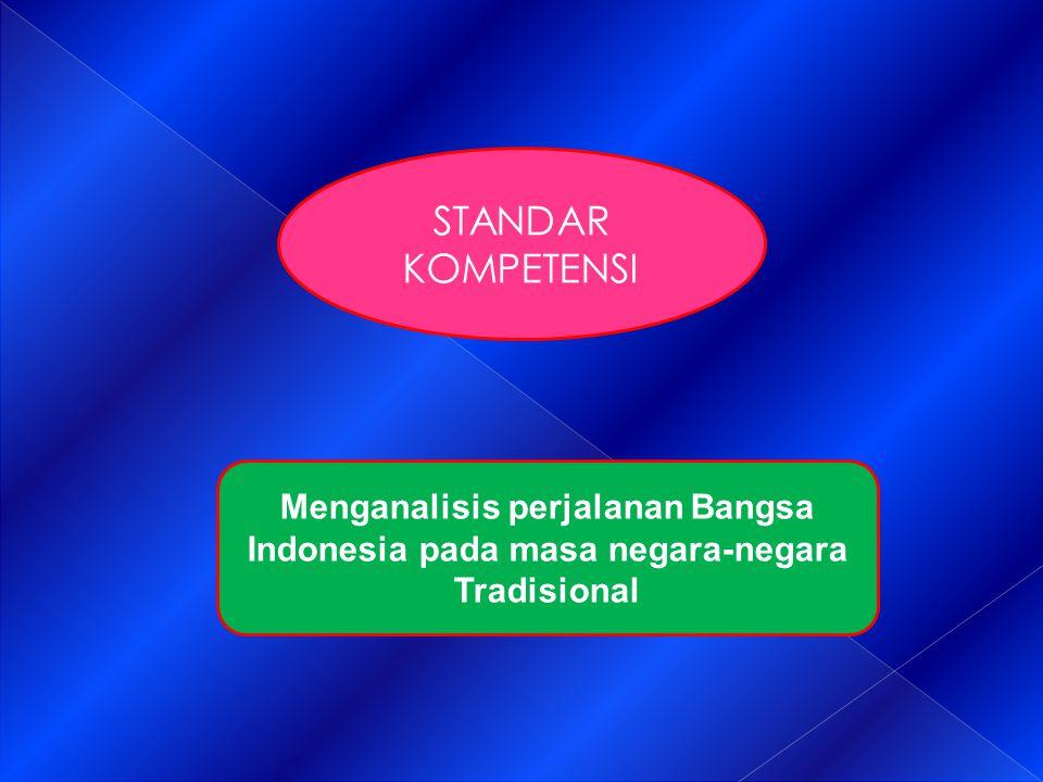 STANDAR KOMPETENSI Menganalisis perjalanan Bangsa Indonesia pada masa negara-negara Tradisional