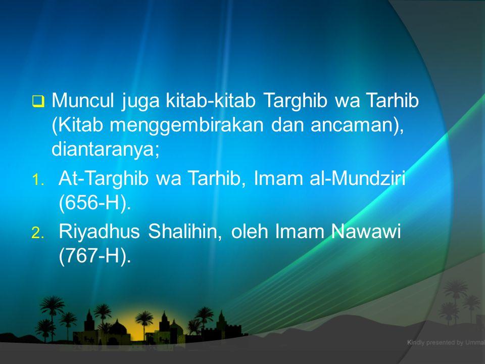 Muncul juga kitab-kitab Targhib wa Tarhib (Kitab menggembirakan dan ancaman), diantaranya;