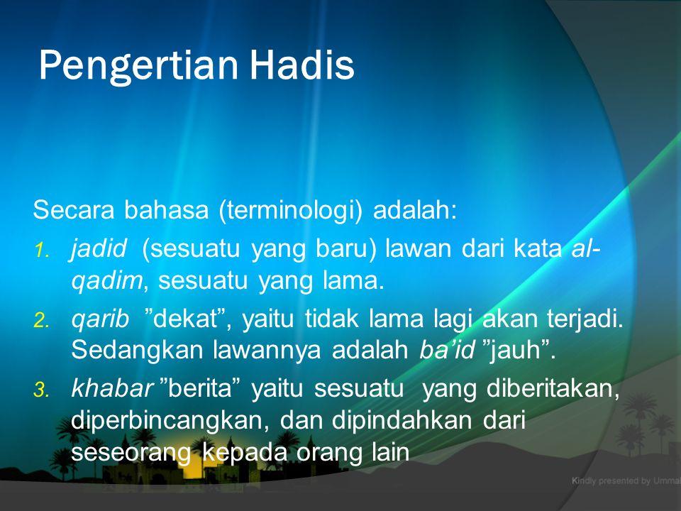 Pengertian Hadis Secara bahasa (terminologi) adalah: