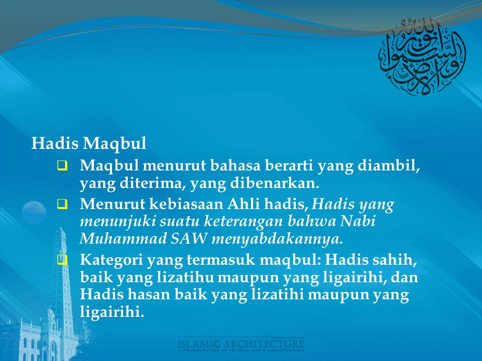 Hadis Maqbul Maqbul menurut bahasa berarti yang diambil, yang diterima, yang dibenarkan.
