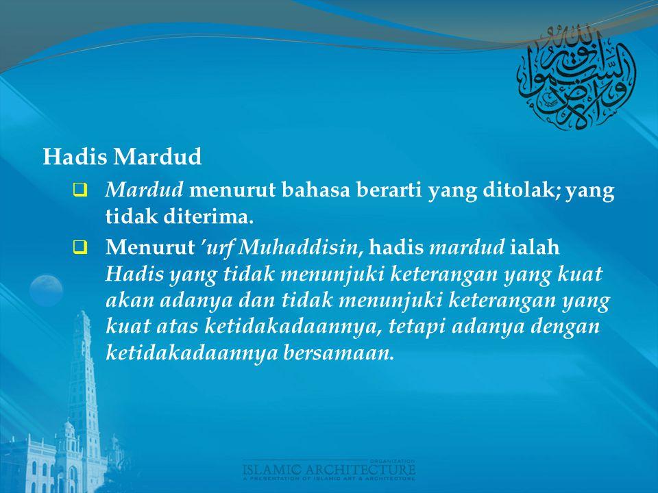 Hadis Mardud Mardud menurut bahasa berarti yang ditolak; yang tidak diterima.