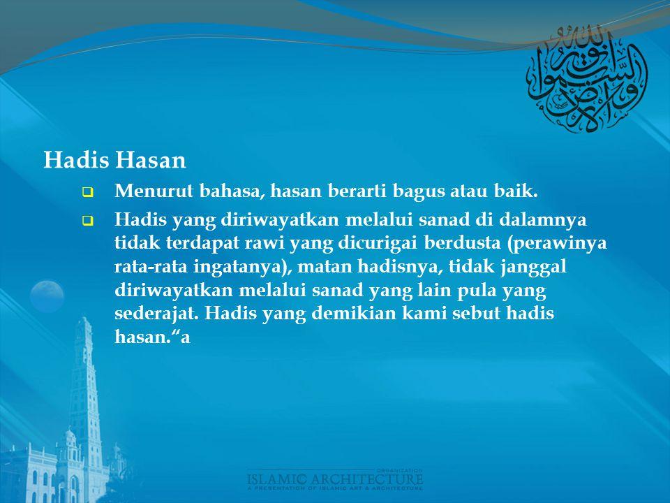 Hadis Hasan Menurut bahasa, hasan berarti bagus atau baik.