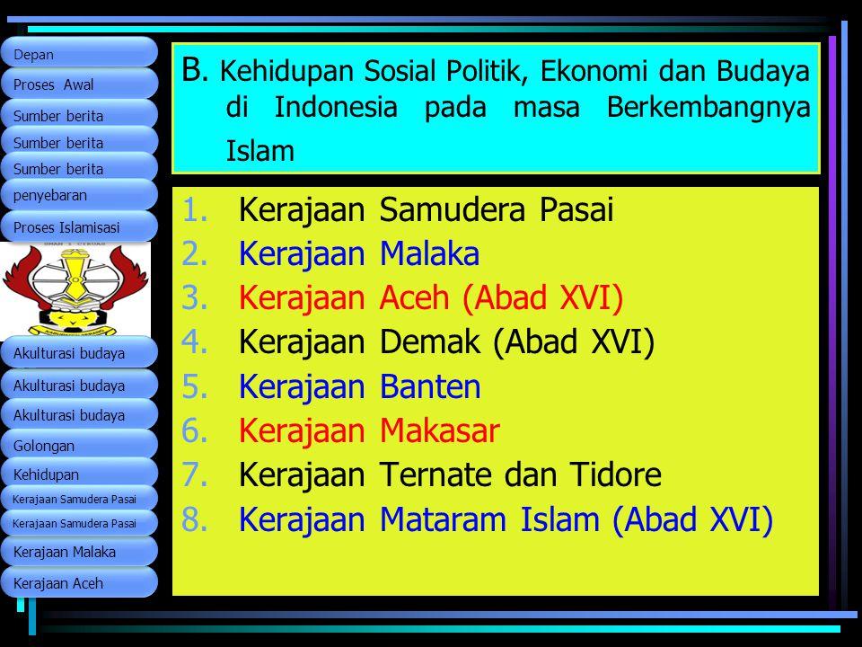Kerajaan Samudera Pasai Kerajaan Malaka Kerajaan Aceh (Abad XVI)