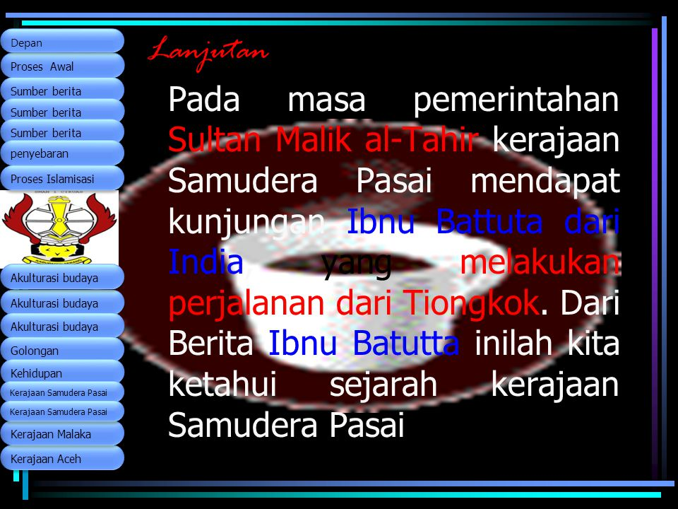 Kerajaan Aceh Proses Awal. Sumber berita. penyebaran. Depan. Proses Islamisasi. Akulturasi budaya.