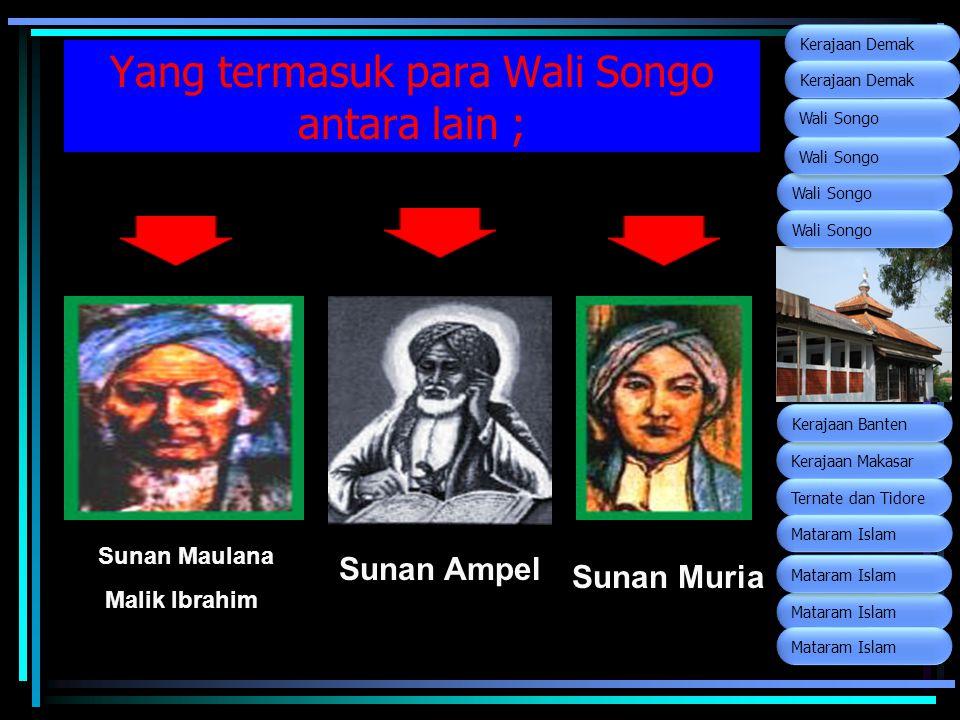 Yang termasuk para Wali Songo antara lain ;