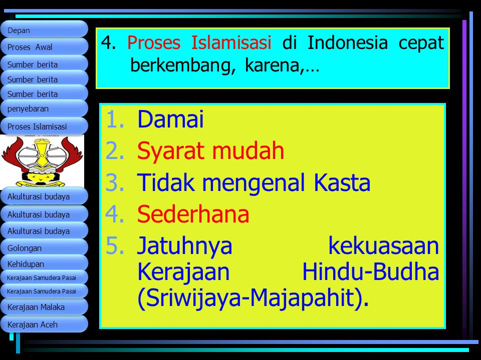 4. Proses Islamisasi di Indonesia cepat berkembang, karena,…