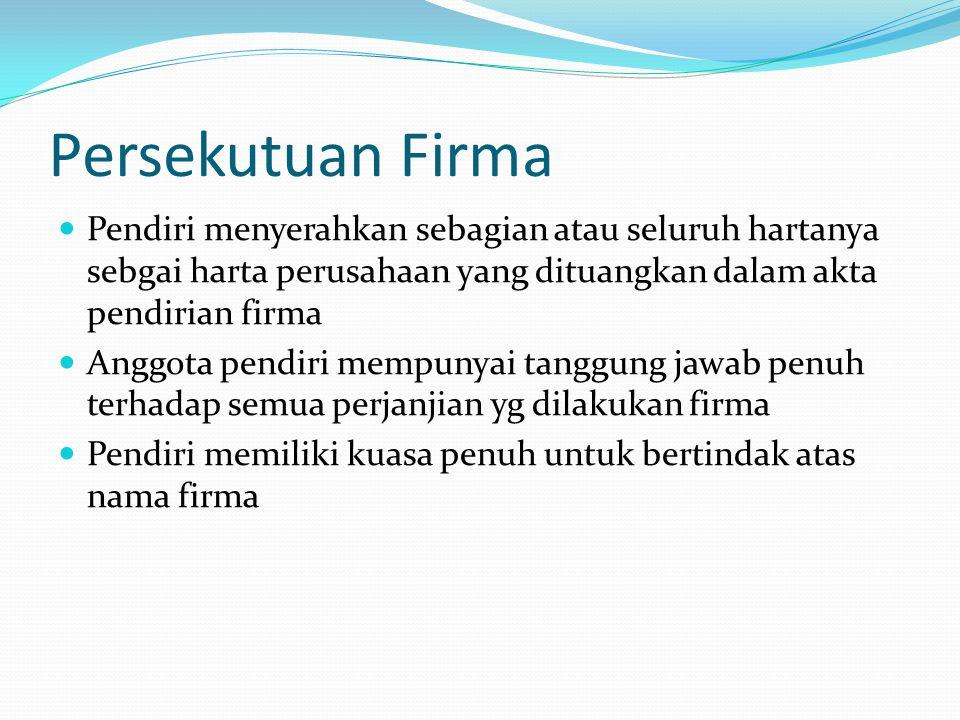 Persekutuan Firma Pendiri menyerahkan sebagian atau seluruh hartanya sebgai harta perusahaan yang dituangkan dalam akta pendirian firma.