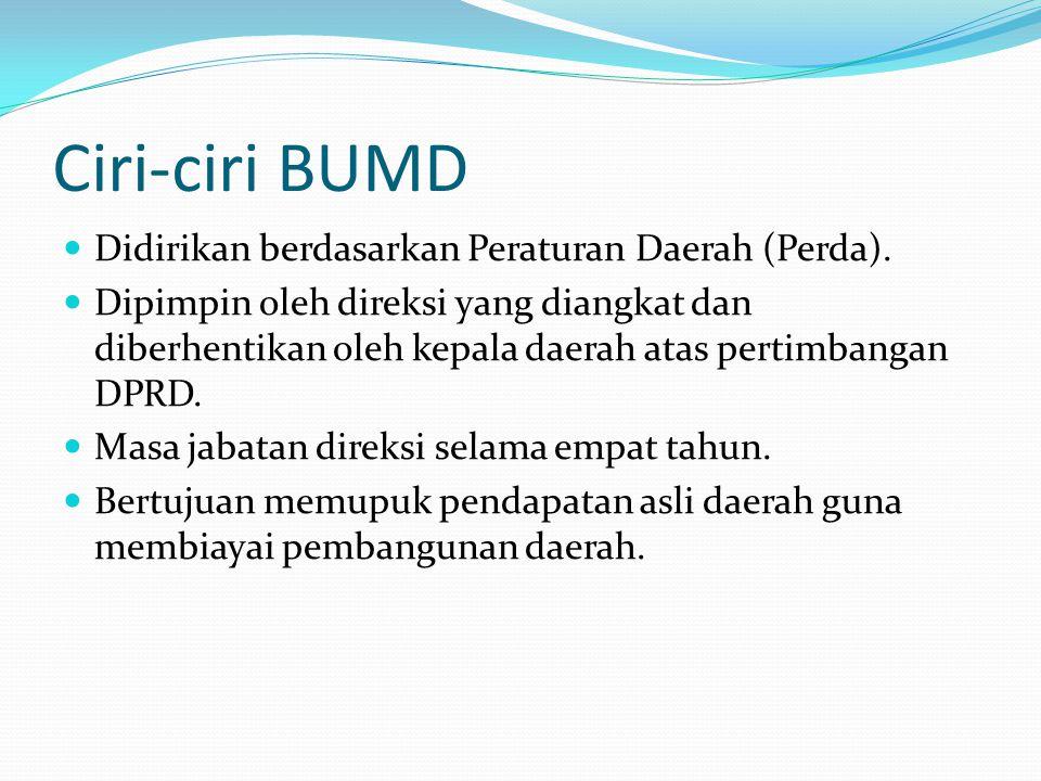 Ciri-ciri BUMD Didirikan berdasarkan Peraturan Daerah (Perda).