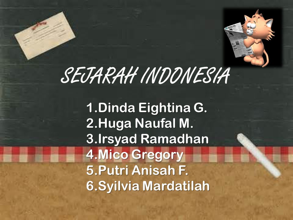 SEJARAH INDONESIA Dinda Eightina G. Huga Naufal M. Irsyad Ramadhan