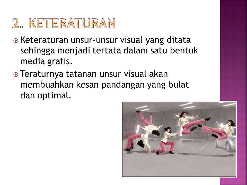2. Keteraturan Keteraturan unsur-unsur visual yang ditata sehingga menjadi tertata dalam satu bentuk media grafis.