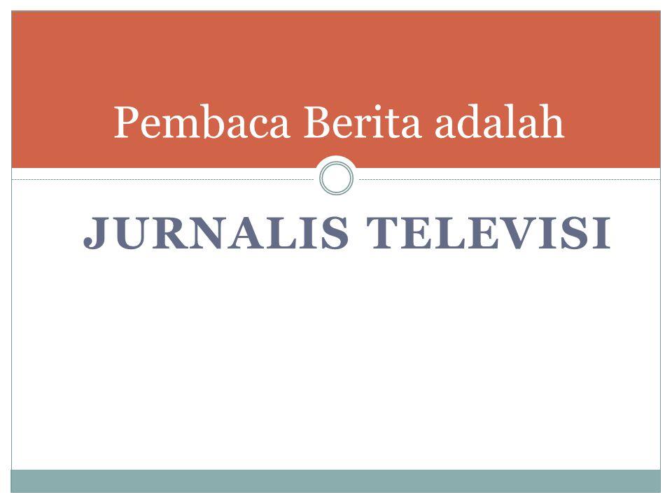 Pembaca Berita adalah Jurnalis televisi