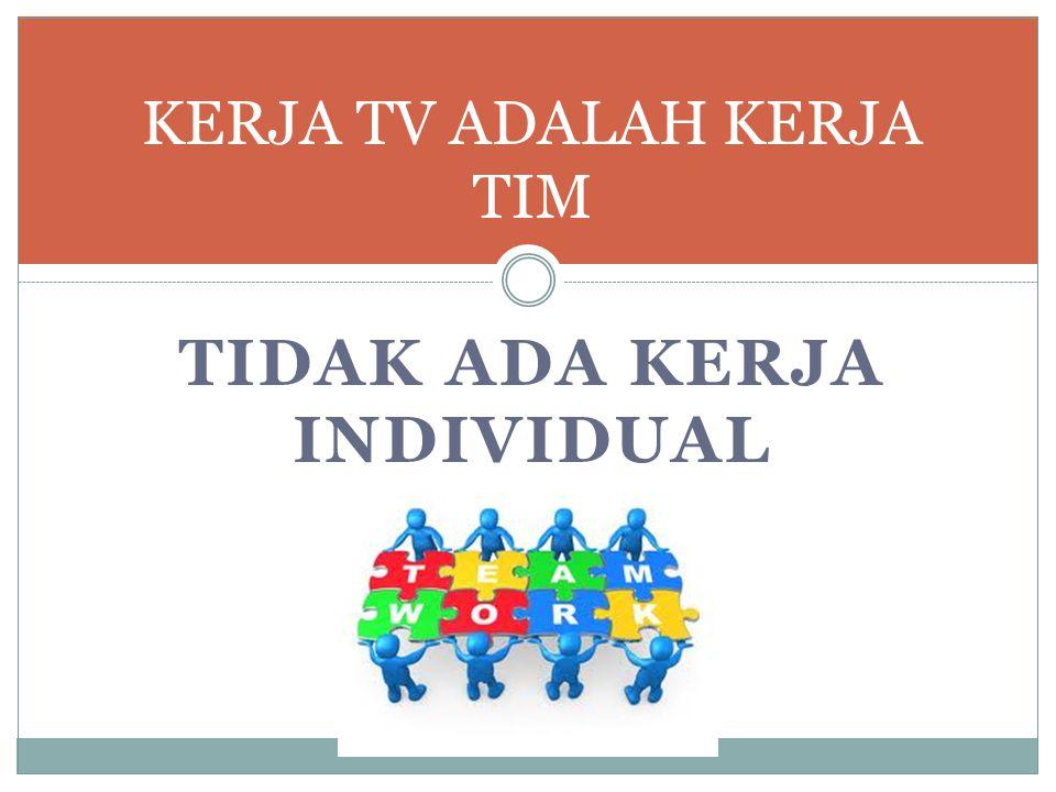 KERJA TV ADALAH KERJA TIM