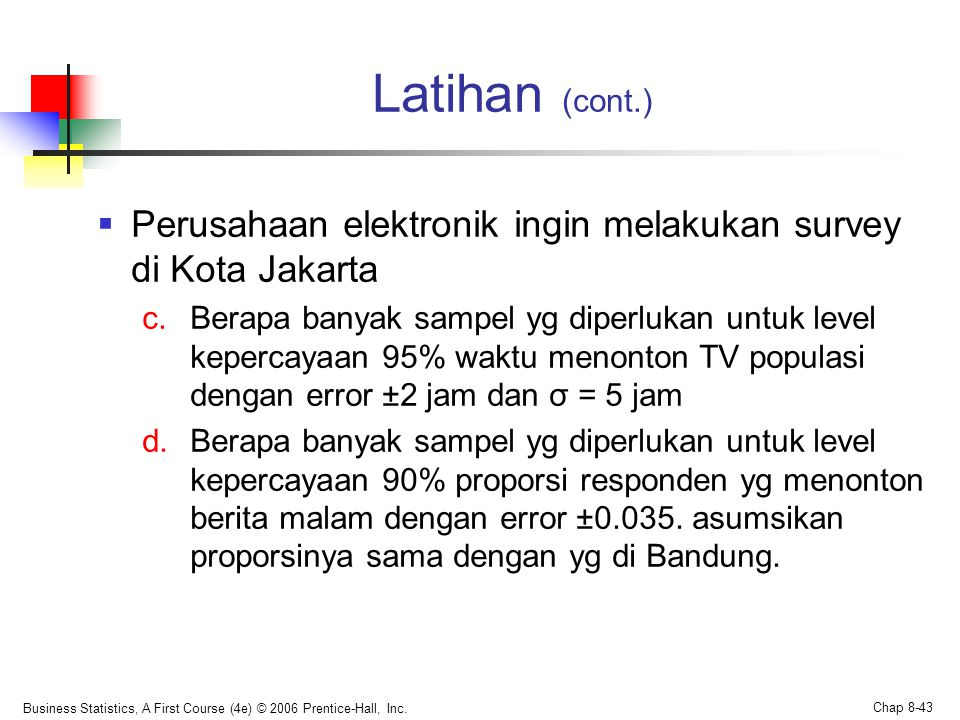 Latihan (cont.) Perusahaan elektronik ingin melakukan survey di Kota Jakarta.