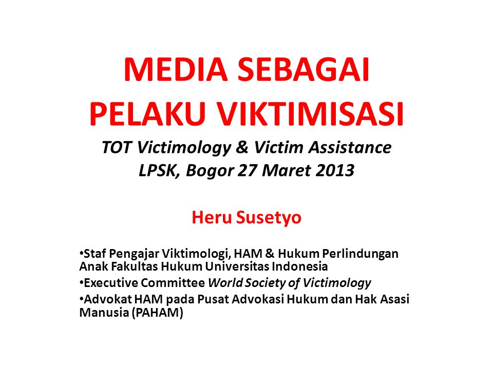 MEDIA SEBAGAI PELAKU VIKTIMISASI TOT Victimology & Victim Assistance LPSK, Bogor 27 Maret 2013